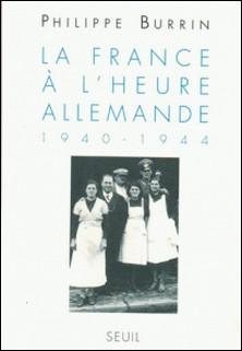 La France à l'heure allemande - 1940-1944-Philippe Burrin