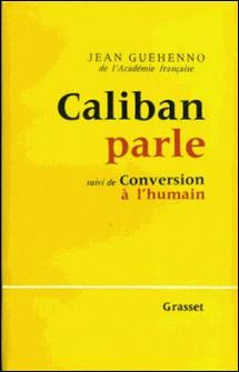 Caliban parle - suivi de : Conversion à l'humain-Jean Guéhenno