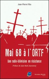 Mai 68 à l'ORTF - Une radio-télévision en résistance-Jean-Pierre Filiu