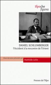 Daniel Schlumberger - L'Occident à la rencontre de l'Orient-Mathilde Gelin