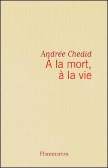 A la mort, à la vie-Andrée Chedid