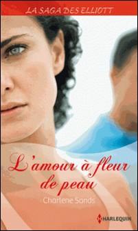 L'amour à fleur de peau (Saga) - T6 - La saga des Elliott-Charlene Sands
