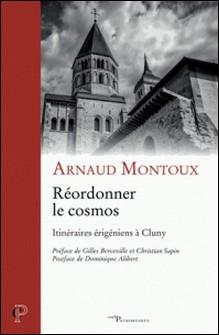 Réordonner le cosmos - Itinéraires érigéniens à Cluny-Arnaud Montoux