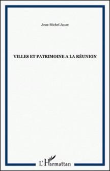 Villes et patrimoine à la Réunion-Jean-Michel Jauze