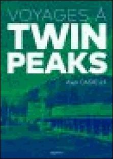 Voyages à Twin Peaks-Axel Cadieux