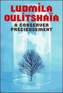 A conserver précieusement-Ludmila Oulitskaïa