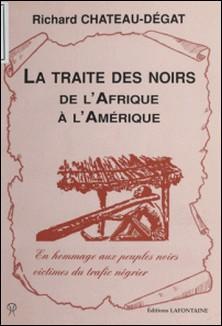 La Traite des noirs de l'Afrique à l'Amérique - En hommage aux peuples noirs victimes du trafic négrier-Richard Château-Degat