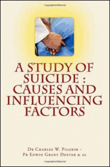 A Study of Suicide - Causes and Influencing Factors-Charles W. Pilgrim , Edwin Grant Dexter , Robert N. Reeves , Allan Mclane Hamilton