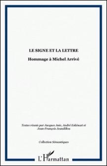 Le signe et la lettre. Hommage à Michel Arrivé-André Eskénazi , Collectif , Jean-François Jeandillou , Jacques Anis