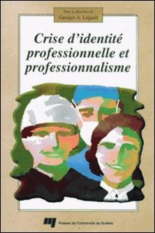 Crise d'identité professionnelle et professionnalisme-Georges-A Legault