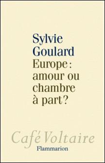 Europe : amour ou chambre à part ?-Sylvie Goulard