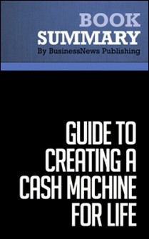Summary: Guide to Creating a Cash Machine for Life - Loral Langemeier-BusinessNews Publishing