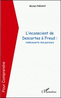 L'inconscient de Descartes a Freud : redécouverte d'un parcours-Michel Parahy