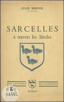 Sarcelles à travers les siècles-Jules Bernex