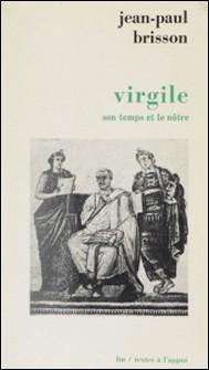 Virgile, son temps et le nôtre-Jean-Paul Brisson