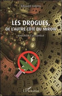 Les drogues, de l'autre côté du miroir - Invitation à un combat-Edouard Valensi