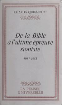 De la Bible à l'ultime épreuve sioniste - 1981-1983-Charles Quignolot