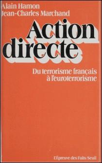 Action directe - Du terrorisme français à l'euroterrorisme-Jean-Charles Marchand , Alain Hamon
