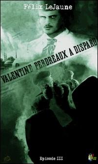 Valentine Perdreaux a disparu, Épisode 3 - Où l'on rencontre enfin Valentine Perdreaux-Félix Lejaune
