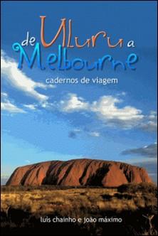 De Uluru a Melbourne - Cadernos de viagem-João Máximo , Luís Chainho