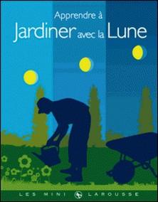 Apprendre à jardiner avec la Lune-Philippe Asseray