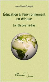 Education à l'environnement en Afrique - Le rôle des médias-Jean-Célestin Edjangué