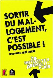 Sortir du mal-logement, c'est possible ! - 20 initiatives à démultiplier-Fondation Abbé Pierre