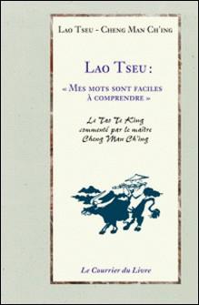 Lao Tseu : Mes mots sont faciles à comprendre-Cheng Man Ch'ing