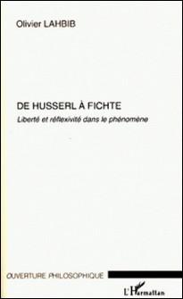 De Husserl à Fichte - Liberté et réflexivité dans le phénomène-Olivier Lahbib