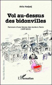 Vol au-dessus des bidonvilles - Parcours d'une femme des Aurès à Paris (1957-2010)-Akila Hadjadj