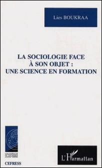 La sociologie face à son objet : une science en formation-Liess Boukra