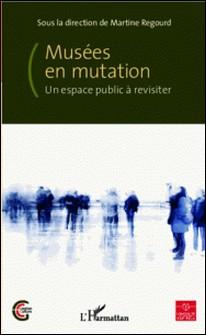 Musées en mutation - Un espace public à revisiter-Martine Regourd