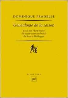 Généalogie de la raison - Essai sur l'historicité du sujet transcendental de Kant à Heidegger-Dominique Pradelle