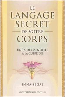 Le langage secret de votre corps - Le guide essentiel à la guérison-Inna Segal