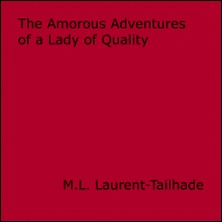 The Amorous Adventures of a Lady of Quality - Or The Weaknesses of a Pretty Woman-M.L. Laurent-Tailhade