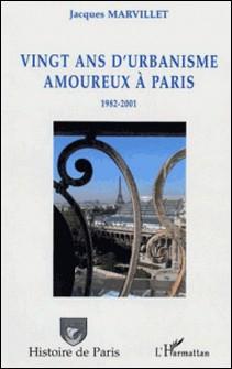 Vingt ans d'urbanisme amoureux à Paris : 1982-2001-Jacques Marvillet