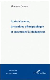 Accès à la terre, dynamique démographique et ancestralité à Madagascar-Mustapha Omrane