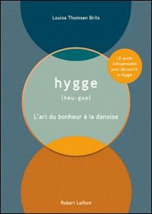 Hygge - L'art du bonheur à la danoise-Louisa Thomsen Brits
