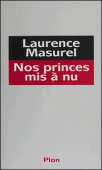 Nos princes mis à nu-Laurence Masurel