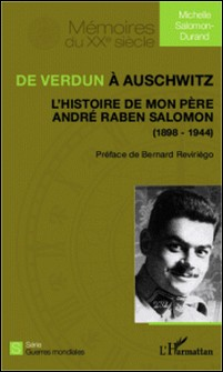 De Verdun à Auschwitz - L'histoire de mon père André Raben Salomon (1898-1944)-Michelle Salomon-Durand