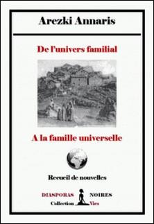 De l'univers familial à la famille universelle - Recueil de nouvelles-Arezki Annaris