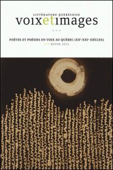 Voix et Images. Vol. 40 No. 2, Hiver 2015 - Poètes et poésies en voix au Québec (XXe-XXIe siècles)-Pascal Brissette , Will Straw , Luc Bonenfant , Lucie Joubert , André Brochu