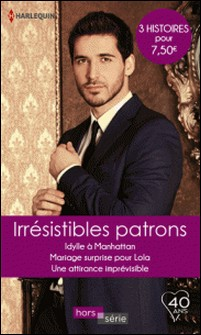 Irrésistibles patrons - Idylle à Manhattan - Mariage surprise pour Lola - Une attirance imprévisible-Trish Wylie , Nicola Marsh , Jennie Adams