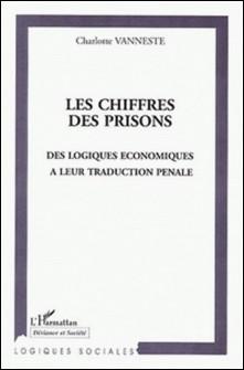 Les chiffres des prisons. Des logiques économiques à leur traduction pénale-Charlotte Vanneste