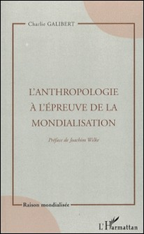L'anthropologie à l'épreuve de la mondialisation-Charlie Galibert