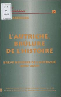 L'Autriche brûlure de l'histoire. - Brève histoire de l'Autriche de 1800 à 2000-Félix Kreissler
