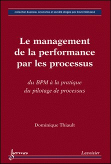Le management de la performance par les processus - Du BMP à la pratique du pilotage de processus-Dominique Thiault