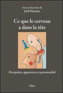 Ce que le cerveau a dans la tête - Perception, apparences et personnalité-Joël Monzée