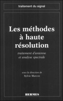 Les méthodes à haute résolution - Traitement d'antenne et analyse spectrale-Sylvie Marcos