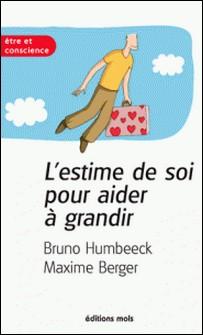L'estime de soi pour aider à grandir - Un essai de développement personnel-Bruno Humbeeck , Maxime Berger